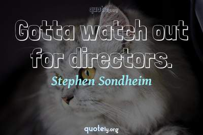 Photo Quote of Gotta watch out for directors.
