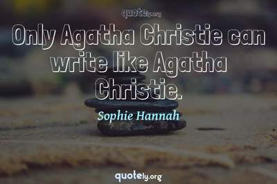 Photo Quote of Only Agatha Christie can write like Agatha Christie.