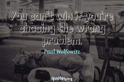 Photo Quote of You can't win if you're chasing the wrong problem.