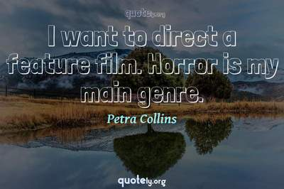 Photo Quote of I want to direct a feature film. Horror is my main genre.
