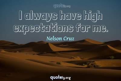Photo Quote of I always have high expectations for me.