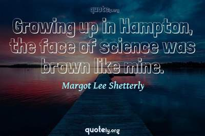 Photo Quote of Growing up in Hampton, the face of science was brown like mine.