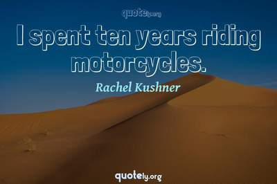 Photo Quote of I spent ten years riding motorcycles.