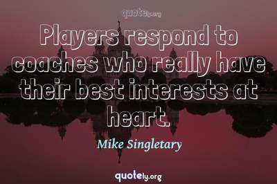 Photo Quote of Players respond to coaches who really have their best interests at heart.