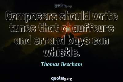 Photo Quote of Composers should write tunes that chauffeurs and errand boys can whistle.