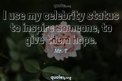 Photo Quote of I use my celebrity status to inspire someone, to give them hope.