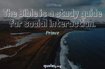 Photo Quote of The Bible is a study guide for social interaction.