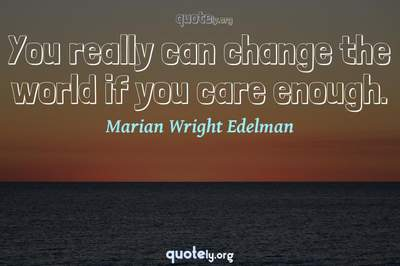 Photo Quote of You really can change the world if you care enough.