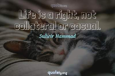Photo Quote of Life is a right, not collateral or casual.