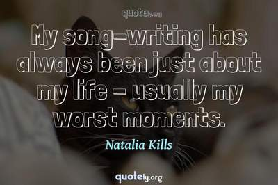 Photo Quote of My song-writing has always been just about my life - usually my worst moments.
