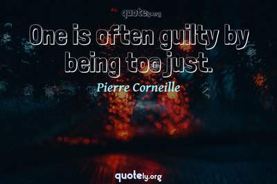 Photo Quote of One is often guilty by being too just.