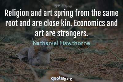 Photo Quote of Religion and art spring from the same root and are close kin. Economics and art are strangers.