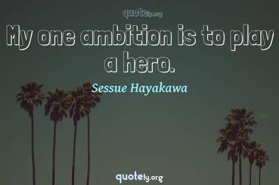 Photo Quote of My one ambition is to play a hero.