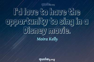 Photo Quote of I'd love to have the opportunity to sing in a Disney movie.