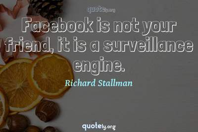 Photo Quote of Facebook is not your friend, it is a surveillance engine.