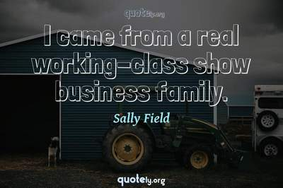 Photo Quote of I came from a real working-class show business family.