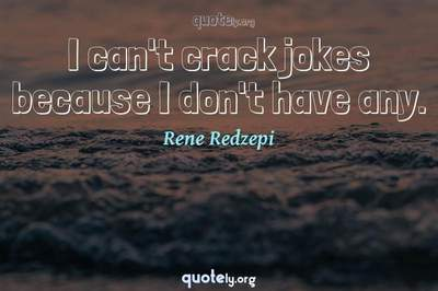 Photo Quote of I can't crack jokes because I don't have any.