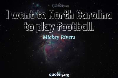 Photo Quote of I went to North Carolina to play football.
