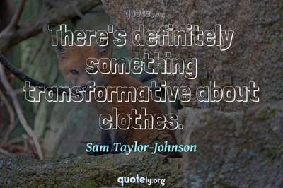 Photo Quote of There's definitely something transformative about clothes.