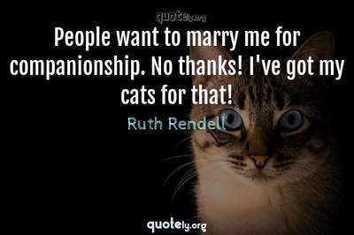 Photo Quote of People want to marry me for companionship. No thanks! I've got my cats for that!