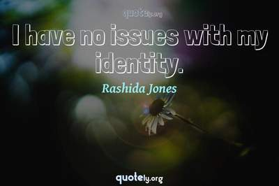 Photo Quote of I have no issues with my identity.
