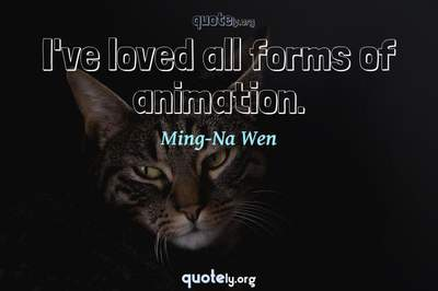 Photo Quote of I've loved all forms of animation.