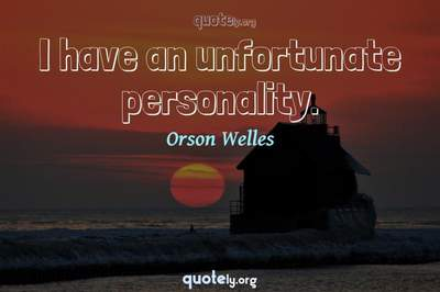 Photo Quote of I have an unfortunate personality.
