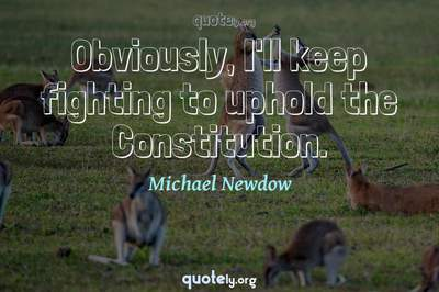 Photo Quote of Obviously, I'll keep fighting to uphold the Constitution.