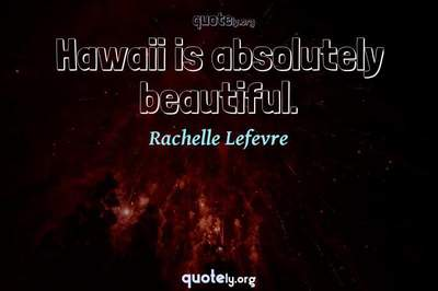 Photo Quote of Hawaii is absolutely beautiful.