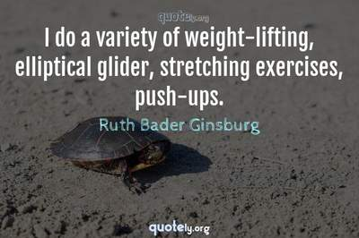 Photo Quote of I do a variety of weight-lifting, elliptical glider, stretching exercises, push-ups.