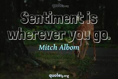 Photo Quote of Sentiment is wherever you go.