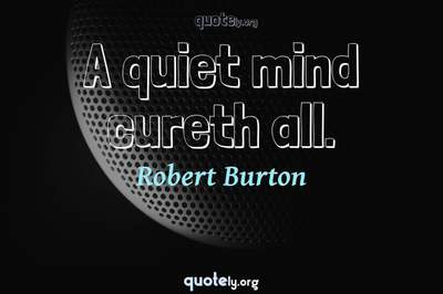 Photo Quote of A quiet mind cureth all.