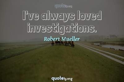 Photo Quote of I've always loved investigations.