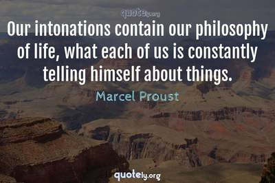Photo Quote of Our intonations contain our philosophy of life, what each of us is constantly telling himself about things.