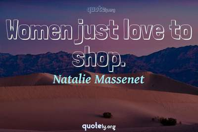Photo Quote of Women just love to shop.