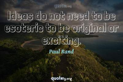 Photo Quote of Ideas do not need to be esoteric to be original or exciting.