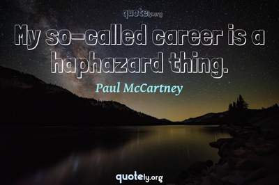 Photo Quote of My so-called career is a haphazard thing.
