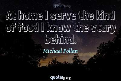 Photo Quote of At home I serve the kind of food I know the story behind.