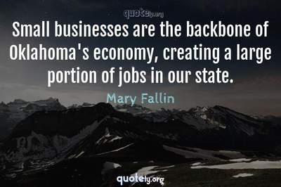 Photo Quote of Small businesses are the backbone of Oklahoma's economy, creating a large portion of jobs in our state.