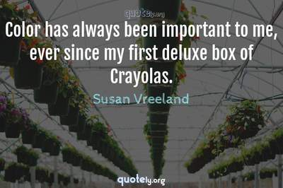 Photo Quote of Color has always been important to me, ever since my first deluxe box of Crayolas.