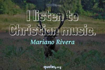 Photo Quote of I listen to Christian music.