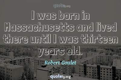 Photo Quote of I was born in Massachusetts and lived there until I was thirteen years old.