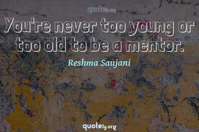 Photo Quote of You're never too young or too old to be a mentor.