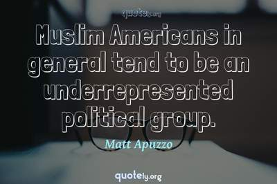 Photo Quote of Muslim Americans in general tend to be an underrepresented political group.