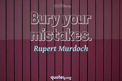Photo Quote of Bury your mistakes.