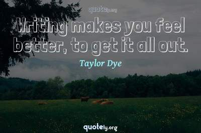 Photo Quote of Writing makes you feel better, to get it all out.