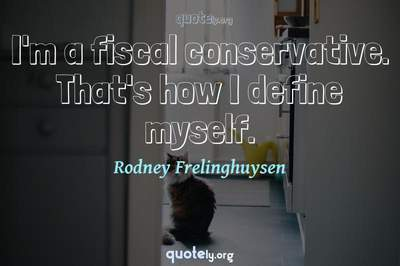 Photo Quote of I'm a fiscal conservative. That's how I define myself.
