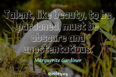 Photo Quote of Talent, like beauty, to be pardoned, must be obscure and unostentatious.