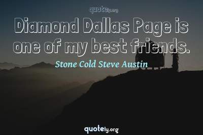 Photo Quote of Diamond Dallas Page is one of my best friends.