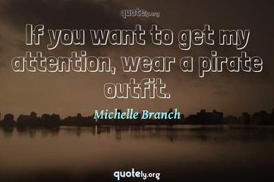 Photo Quote of If you want to get my attention, wear a pirate outfit.